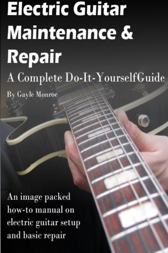9781475231809: Electric Guitar Maintenance and Repair: A Complete Do-It-Yourself Guide