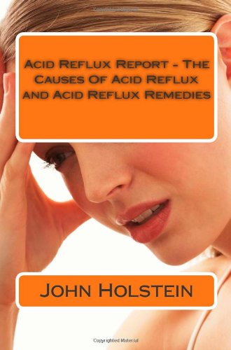 9781475232622: Acid Reflux Report - The Causes Of Acid Reflux and Acid Reflux Remedies