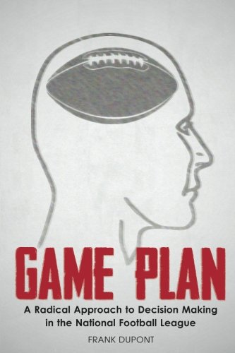 9781475233353: Game Plan: A Radical Approach to Decision Making in the National Football League (Volume 1)