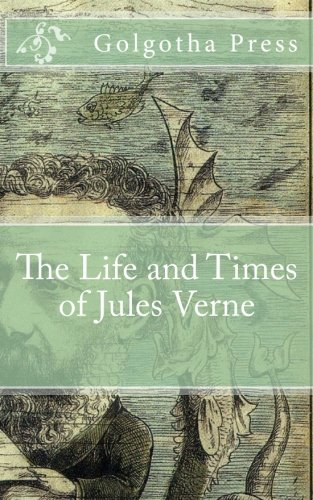 The Life and Times of Jules Verne: Golgotha Press