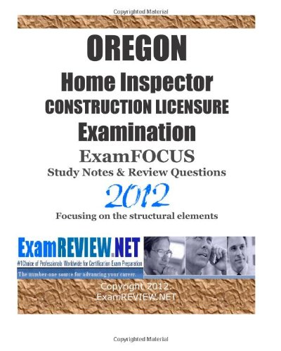 9781475238051: OREGON Home Inspector CONSTRUCTION LICENSURE Examination ExamFOCUS Study Notes & Review Questions 2012: Focusing on the structural elements