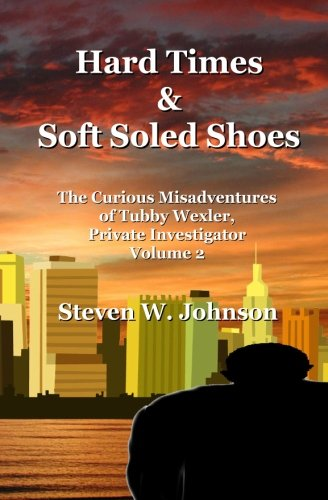 9781475242508: Hard Times and Soft Soled Shoes: The Curious Misadventures of Tubby Wexler, Private Investigator Volume 2
