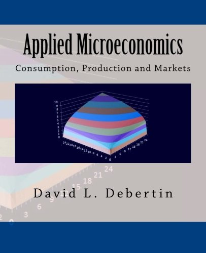 Applied Microeconomics: Consumption, Production and Markets: Debertin, Dr. David L.