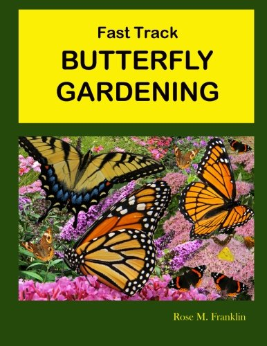 Fast Track BUTTERFLY GARDENING: Franklin, Rose M.