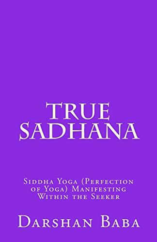 9781475245530: True Sadhana: Siddha Yoga (Perfection of Yoga) Manifesting Within the Seeker
