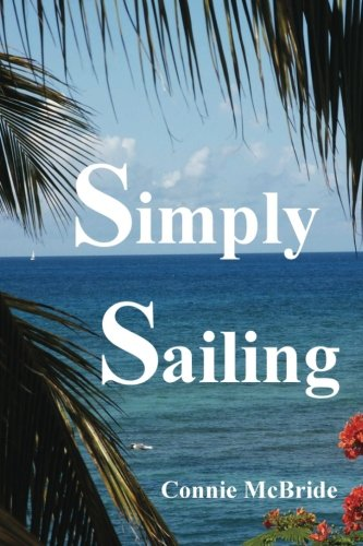Simply Sailing: A Different Approach to a Life of Adventure: Connie McBride