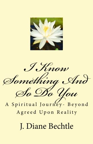 9781475246179: I Know Something And So Do You: A Spiritual Journey-Reality Beyond Agreed Upon Reality