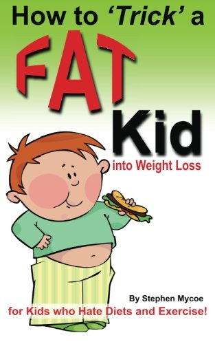 9781475249163: How to Trick a Fat Kid into Weight Loss: For Kids who Hate Diets and Exercise!