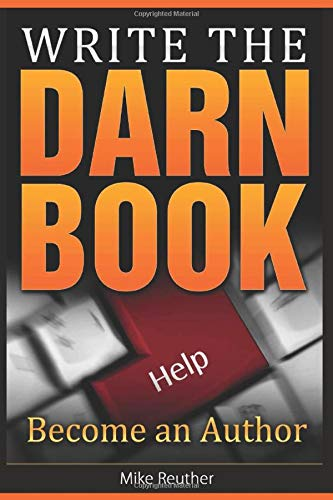 9781475249521: Write the Darn Book: Be An Author