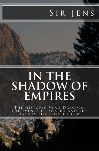 9781475250398: In the Shadow of Empires: The historic Vlad Dracula, the events he shaped and the events that shaped him