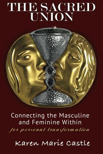 9781475250930: The Sacred Union: Connecting the Masculine and Feminine Within for personal transformation