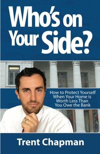 Who's On Your Side?: How to Protect Yourself When Your Home Is Worth Less Than You Owe The ...