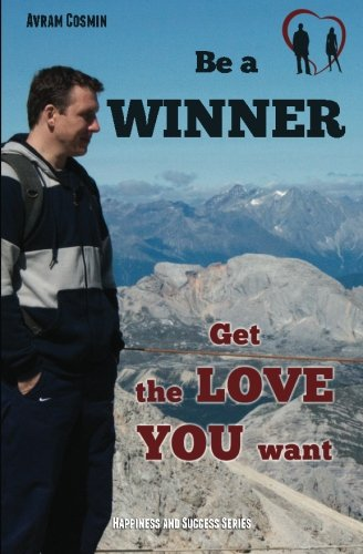9781475255355: Be a Winner- Get the Love You Want: Happiness and Success Series