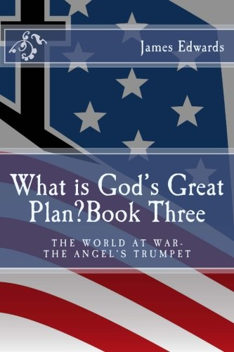 9781475255546: What is God's Great Plan? Book Three: The World at War-The Angel's Trumpet