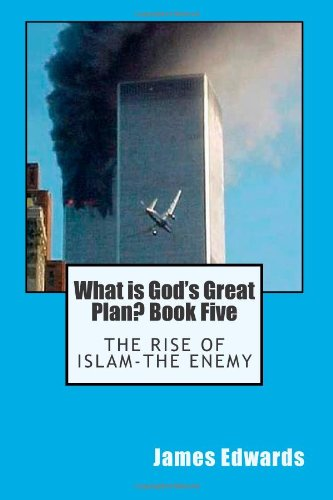 What is God's Great Plan? Book Five: The Rise of Islam-the Enemy (1475255950) by Edwards, James