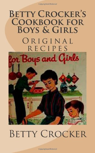 Betty Crocker's Cookbook for Boys & Girls (1475256477) by Betty Crocker; Maggie Mack