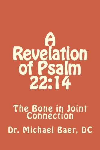 9781475256512: A Revelation of Psalm 22:14 The Bone in Joint Connection
