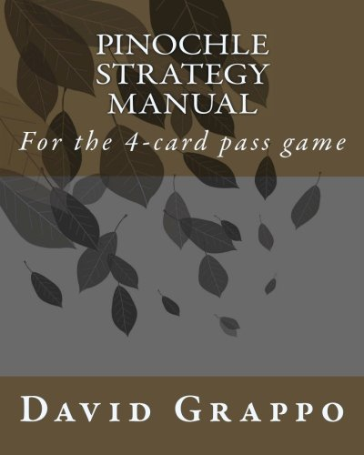 Pinochle Strategy Manual: For the 4-card pass game: Grappo, David