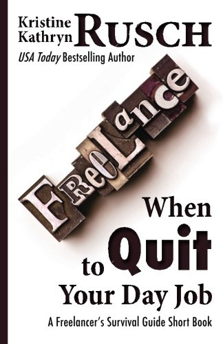 When to Quit Your Day Job: A Freelancer's Survival Guide Short Book: Rusch, Kristine Kathryn