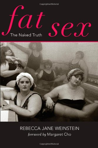 Fat Sex: The Naked Truth: Weinstein, Rebecca Jane
