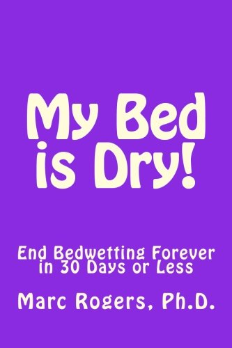 9781475262766: My Bed is Dry!: End Bedwetting Forever in 30 Days or Less