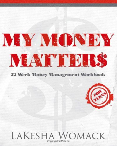 My Money Matters: Money Management Workbook for Teens and Young Adults (Volume 1): Womack, LaKesha