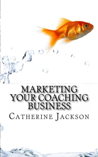 Marketing Your Coaching Business: Top 20 Vital Marketing Strategies (1475271700) by Catherine Jackson