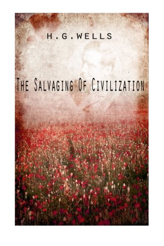 The Salvaging of Civilization: Wells, H. G.
