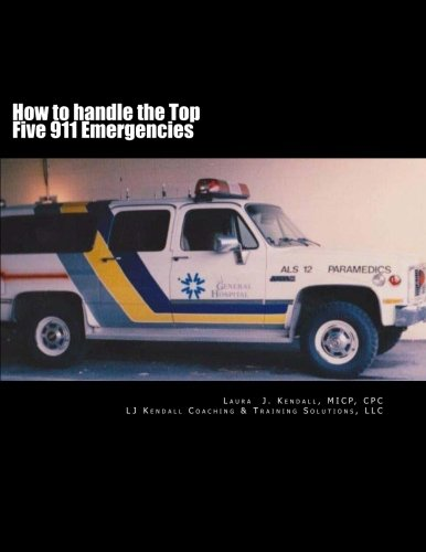How to handle the Top Five 911 Emergencies: Kendall, Laura J.