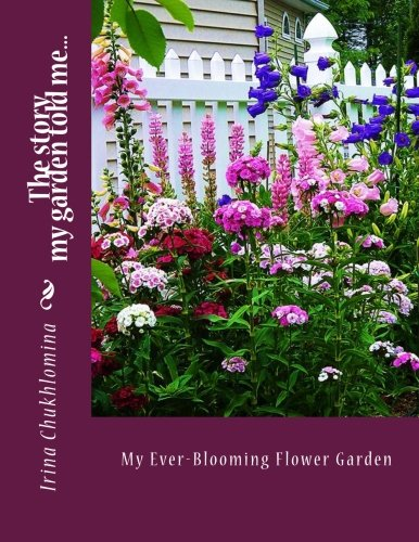 9781475274332: My Ever-Blooming Flower Garden: A non-stop color in every corner from April through October: The story my garden told me... (Volume 1)