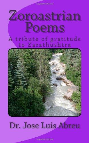 Zoroastrian Poems: A Tribute of Gratitude to: Abreu, Dr. Jose