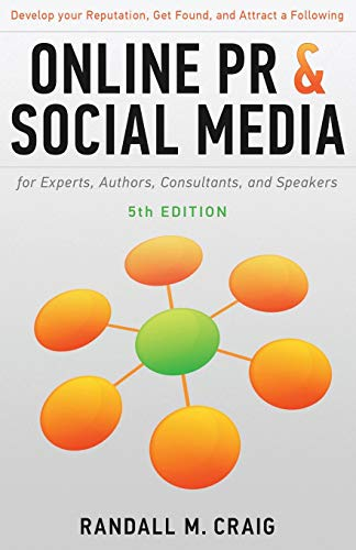 Online PR and Social Media for Experts, 5th Ed. (Illustrated): Develop your reputation, get found, ...