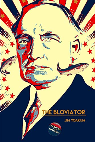 9781475279535: The Bloviator: Sex, Drugs, Fraud, Suicide, Murder, Scandal, Adultery, Quackery, Corruption, Superstition and President Warren G. Harding.
