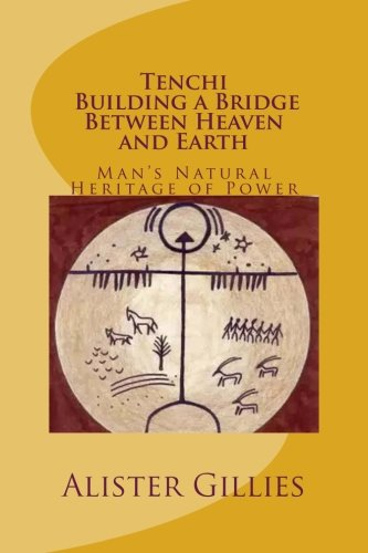 9781475279825: Tenchi: Building a Bridge Between heaven and Earth: Man's Natural Heritage of Power