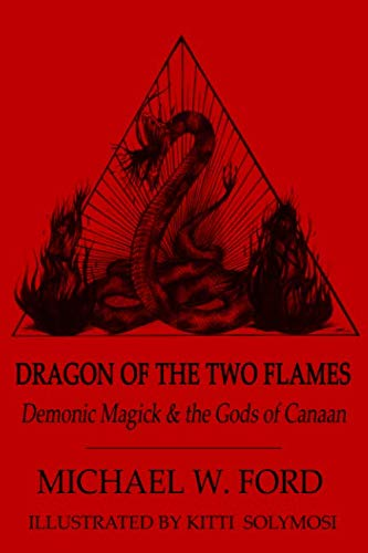 9781475280289: Dragon of the Two Flames: Demonic Magick and the Gods of Canaan: Volume 1