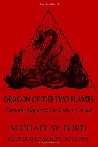 9781475280289: Dragon of the Two Flames: Demonic Magick and the Gods of Canaan