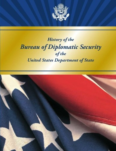 The History of the Bureau of Diplomatic Security of the US Department of State: US Department of ...