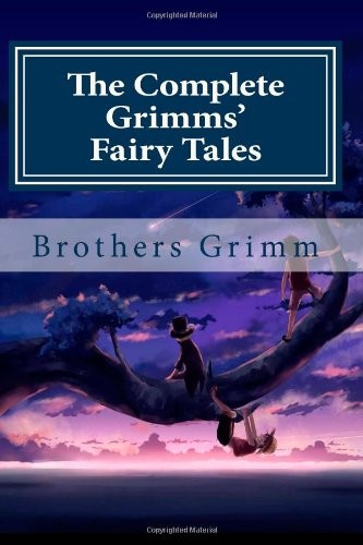 9781475281224: The Complete Grimms' Fairy Tales: Children's and Household Tales