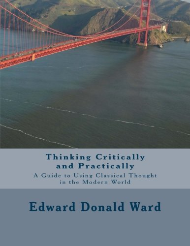 9781475282542: Thinking Critically and Practically: A Guide to Using Classical Thought in the Modern World