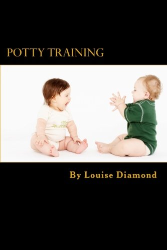 Potty Training: The Potty Training Guide Guaranteed To Deliver Rapid Results: Louise Diamond