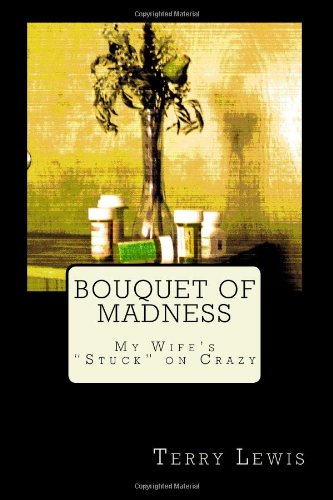 9781475286502: Bouquet of Madness: My Wife's Stuck on Crazy
