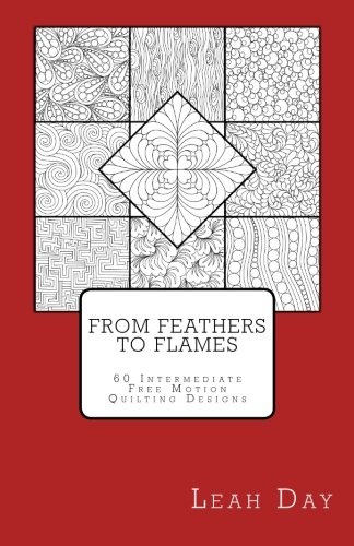 9781475288810: From Feathers to Flames: 60 Intermediate Free Motion Quilting Designs