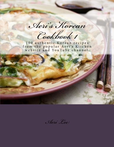 Aeri 39 S Korean Cookbook 1 100 Authentic Korean Recipes