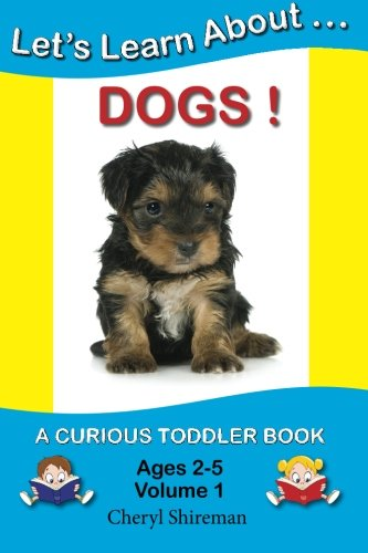 Let's Learn About...Dogs!: A Curious Toddler Book (Volume 1) (9781475291537) by Cheryl Shireman