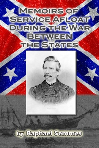 Memoirs of Service Afloat, During the War Between the States: Semmes, Raphael