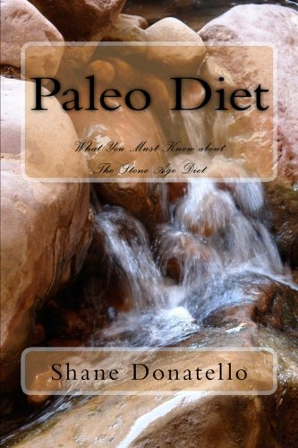 Paleo Diet: What You Must Know about The Stone Age Diet