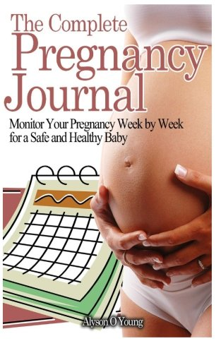 9781475293944: The Complete Pregnancy Journal: Monitor Your Pregnancy Week by Week for a Safe and Healthy Baby
