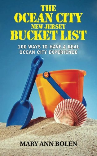 9781475296051: The Ocean City Bucket List: 100 Ways To Have Real Ocean City Experience (Volume 1)
