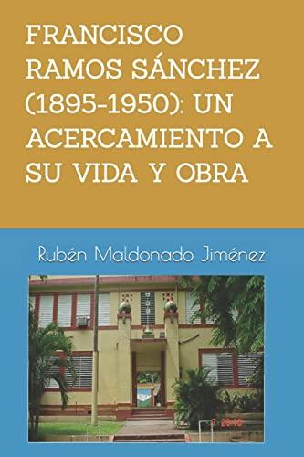 Francisco Ramos Sanchez (1895-1950): Un Acercamiento a: Dr Ruben Maldonado