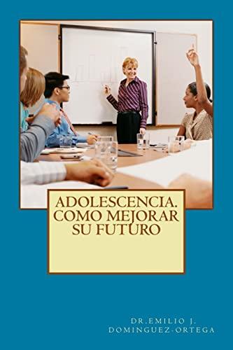 Adolescencia. Como Mejorar Su Futuro (Paperback): Dr Emilio J